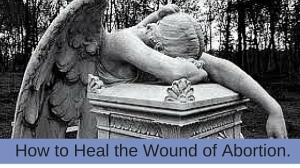How to Heal the Wound of Abortion