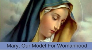Mary Our Model for Womanhood